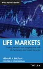 Life Markets - Trading Mortality and Longevity Risk with Life Settlements and Linked Securities ebook by Vishaal B. Bhuyan