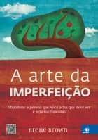 A arte da imperfeição ebook by Brené Brown