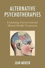 Alternative Psychotherapies - Evaluating Unconventional Mental Health Treatments ebook by Jean Mercer