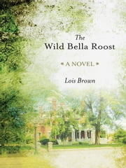 The Wild Bella Roost ebook by Lois Brown