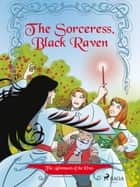 The Adventures of the Elves 2: The Sorceress, Black Raven eBook by Peter Gotthardt, Amalie Bischoff