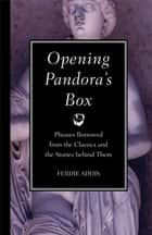 Opening Pandora's Box - Phrases Borrowed from the Classics and the Stories Behind Them ebook by Ferdie Addis