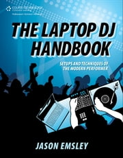 The Laptop DJ Handbook: Setups and Techniques of the Modern Performer ebook by Jason Emsley