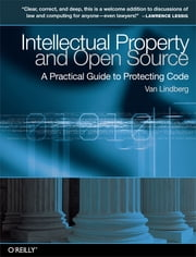 Intellectual Property and Open Source - A Practical Guide to Protecting Code ebook by Van Lindberg
