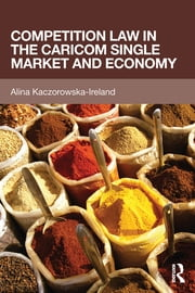 Competition Law in the CARICOM Single Market and Economy ebook by Alina Kaczorowska-Ireland