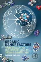 Organic Nanoreactors - From Molecular to Supramolecular Organic Compounds ebook by Samahe Sadjadi