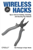 Wireless Hacks ebook by Rob Flickenger,Roger Weeks