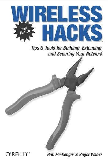 Wireless Hacks - Tips & Tools for Building, Extending, and Securing Your Network ebook by Rob Flickenger,Roger Weeks
