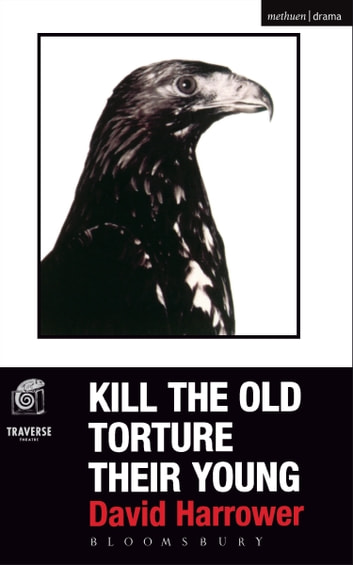 Kill The Old, Torture Their Young ebook by Mr David Harrower