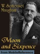 Moon And Sixpence (Mobi Classics) ebook by W. Somerset Maugham