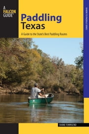 Paddling Texas - A Guide to the State's Best Paddling Routes ebook by Shane Townsend