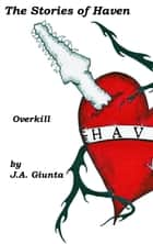 The Stories of Haven: Overkill ebook by J.A. Giunta