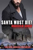 Santa Must Die! ebook by Rebecca M. Senese