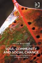 Soul, Community and Social Change ebook by Dr Peter Westoby