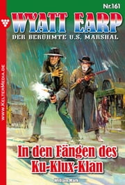 Wyatt Earp 161 - Western - In den Fängen des Ku-Klux-Klan ebook by William Mark