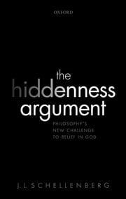 The Hiddenness Argument - Philosophy's New Challenge to Belief in God ebook by J. L. Schellenberg