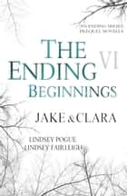 The Ending Beginnings: Jake & Clara - Novella ebook by Lindsey Pogue, Lindsey Fairleigh
