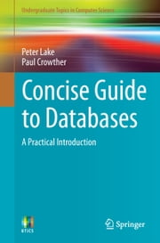 Concise Guide to Databases - A Practical Introduction ebook by Peter Lake,Paul Crowther