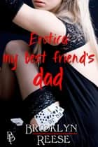 Erotica: My Best Friend's Dad ebook by Brooklyn Reese