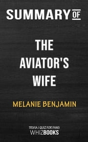 Summary of The Aviator's Wife: A Novel by Melanie Benjamin | Trivia/Quiz for Fans ebook by Whiz Books