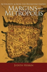 Margins and Metropolis - Authority across the Byzantine Empire ebook by Judith Herrin