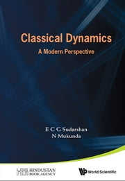 Classical Dynamics - A Modern Perspective ebook by E C G Sudarshan,N Mukunda