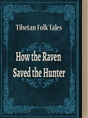 How the Raven Saved the Hunter ebook by Tibetan Folk Tales