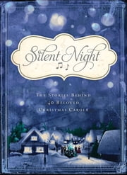 Silent Night - The Stories Behind 40 Beloved Christmas Carols ebook by Barbour Publishing, Inc.