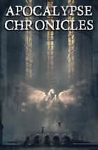 Apocalypse Chronicles - Apocalypse / Dystopia Anthology ebook by P.D. Dawson, Lydia Sherrer, Andrew Wilmot