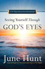 Seeing Yourself Through God's Eyes - A 31-Day Interactive Devotional ebook by June Hunt