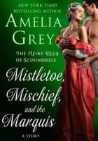 「Mistletoe, Mischief, and the Marquis」(Amelia Grey著)