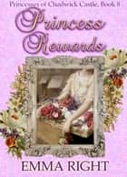 Princess Rewards - Princesses Of Chadwick Castle Mystery & Adventure Series, #8 ebook by emma right