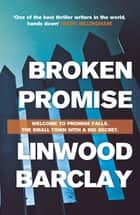 Broken Promise - (Promise Falls Trilogy Book 1) ebook by Linwood Barclay
