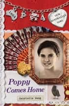 Our Australian Girl: Poppy Comes Home (Book 4) - Poppy Comes Home (Book 4) ebook by Lucia Masciullo, Gabrielle Wang