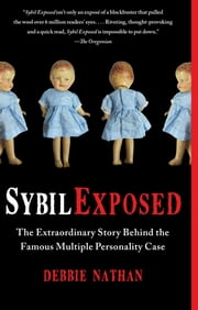 Sybil Exposed - The Extraordinary Story Behind the Famous Multiple Personality Case ebook by Debbie Nathan