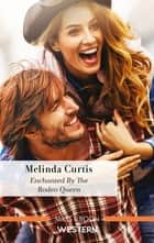 Enchanted by the Rodeo Queen ebook by Melinda Curtis