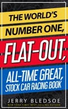 The World's Number One, Flat-Out, All-Time Great, Stock Car Racing Book ebook by Jerry Bledsoe
