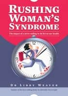 Rushing Woman's Syndrome ebook by Dr Libby Weaver