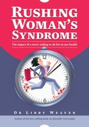 Rushing Woman's Syndrome - The impact of a never ending to-do list on your health ebook by Dr Libby Weaver
