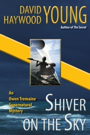 Shiver on the Sky - Owen Tremaine Supernatural Mysteries, #1 ebook by David Haywood Young