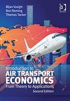 Introduction to Air Transport Economics ebook by Dr Thomas Tacker,Mr Ken Fleming,Dr Bijan Vasigh
