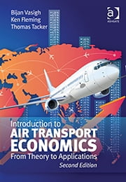 Introduction to Air Transport Economics - From Theory to Applications ebook by Dr Thomas Tacker,Mr Ken Fleming,Dr Bijan Vasigh