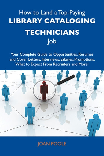How to Land a Top-Paying Library cataloging technicians Job: Your Complete Guide to Opportunities, Resumes and Cover Letters, Interviews, Salaries, Promotions, What to Expect From Recruiters and More ebook by Poole Joan
