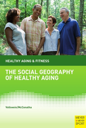 The Social Geography of Healthy Aging ebook by Jasmin Tahmaseb McConatha,Karin Volkwein-Caplan