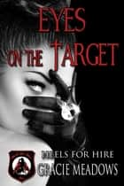 Eyes on the Target - Heels for Hire, Inc ebook by Gracie meadows
