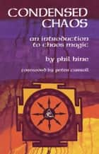 Condensed Chaos - An Introduction to Chaos Magic eBook by Phil Hine, Peter J. Carroll
