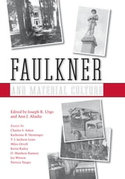 Faulkner and Material Culture ebook by Joseph R. Urgo,Ann J. Abadie
