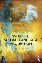 Introduction to Instructed Second Language Acquisition ebook by Shawn Loewen