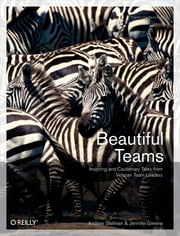 Beautiful Teams - Inspiring and Cautionary Tales from Veteran Team Leaders ebook by Andrew Stellman,Jennifer Greene