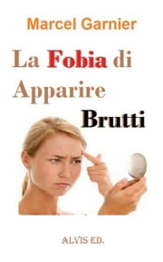 La Fobia di Apparire Brutti ebook by Marcel Garnier